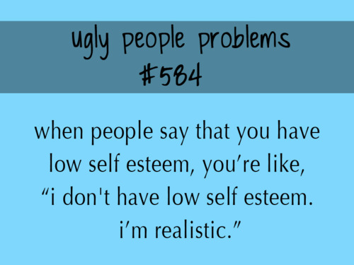 Ugly People Problems (16)