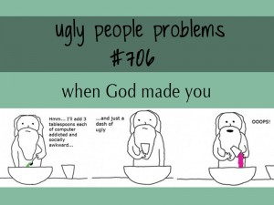 Ugly People Problems (2)